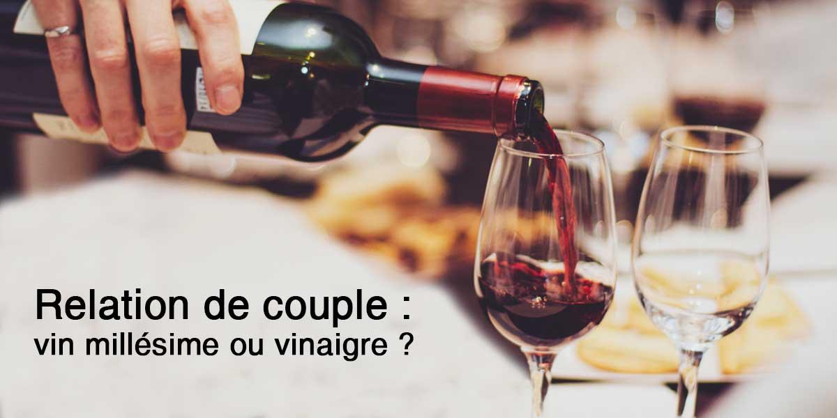 Relation de couple : vin millésime ou vinaigre ?